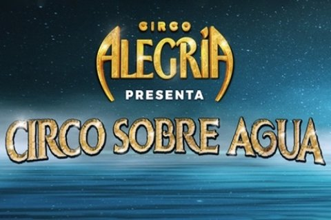 Entrada a ''Circo Sobre Agua'' de Circo Alegría del 11 de octubre al 3 de noviembre...